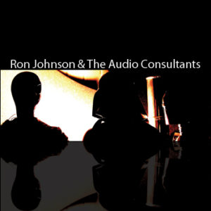 Ron Johnson & The Audio Consultants
