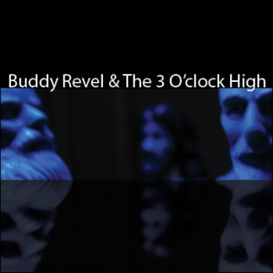 Buddy Revel & The 3 O'Clock High
